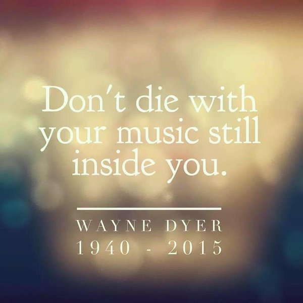 Don t die with the music still in you quote